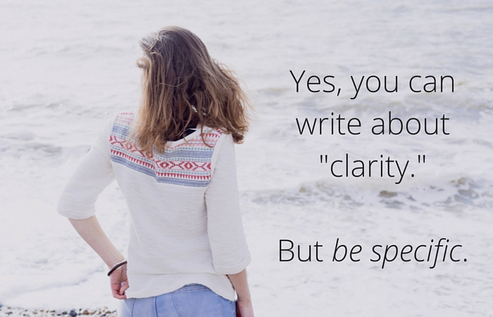 Yes, you can write about -clarity.- But be specific.